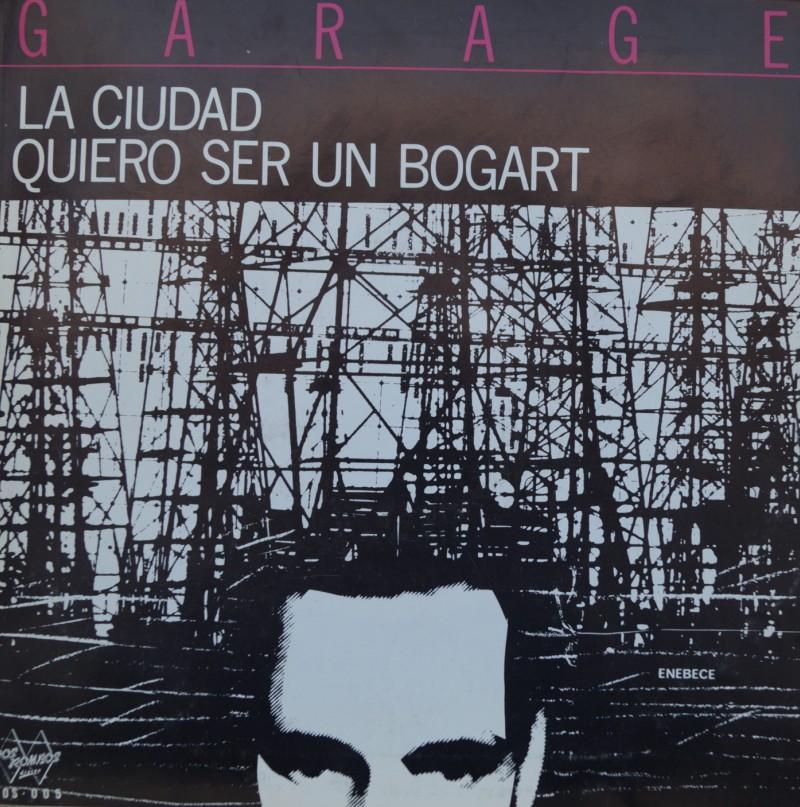 Garage: Quiero Ser Un Bogart & La Ciudad