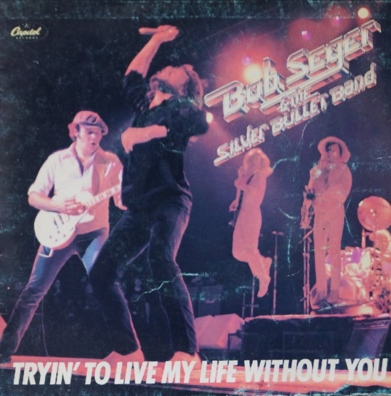 Bob Seger and The Silver Bullet Band. Tryn To Live Without You. Single vinilo 45 rpm